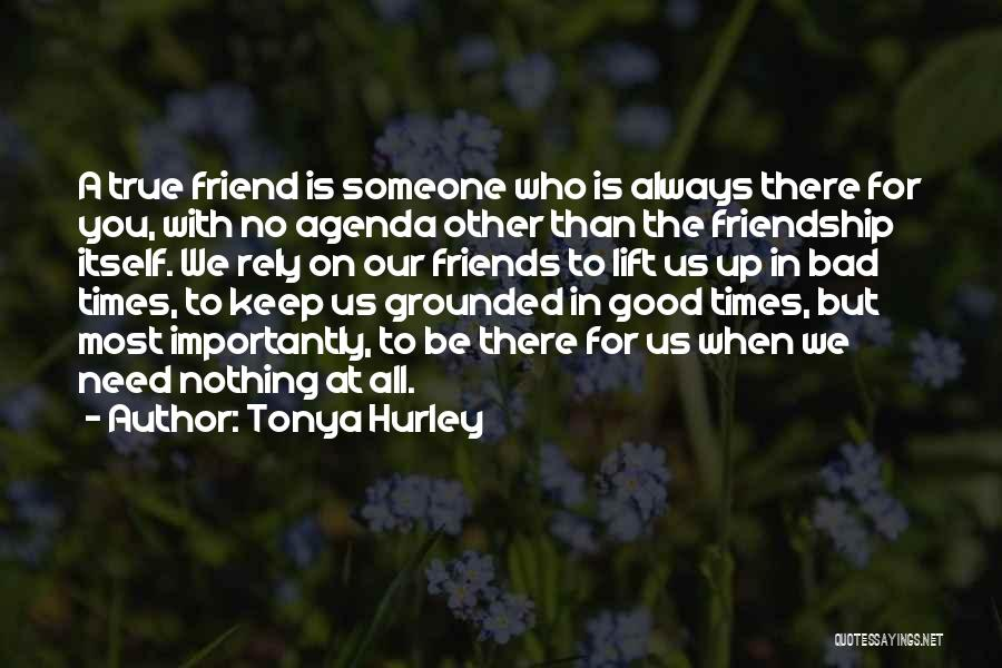 Friends In Times Of Need Quotes By Tonya Hurley