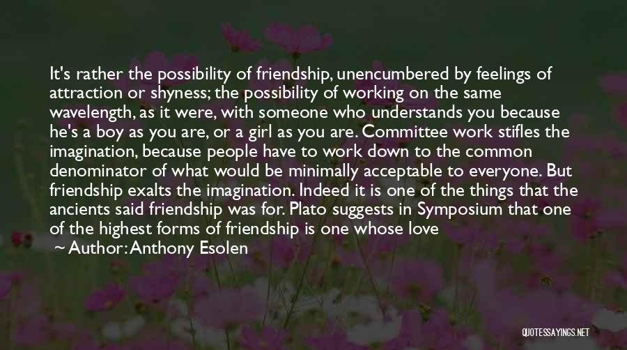 Friends Indeed Quotes By Anthony Esolen