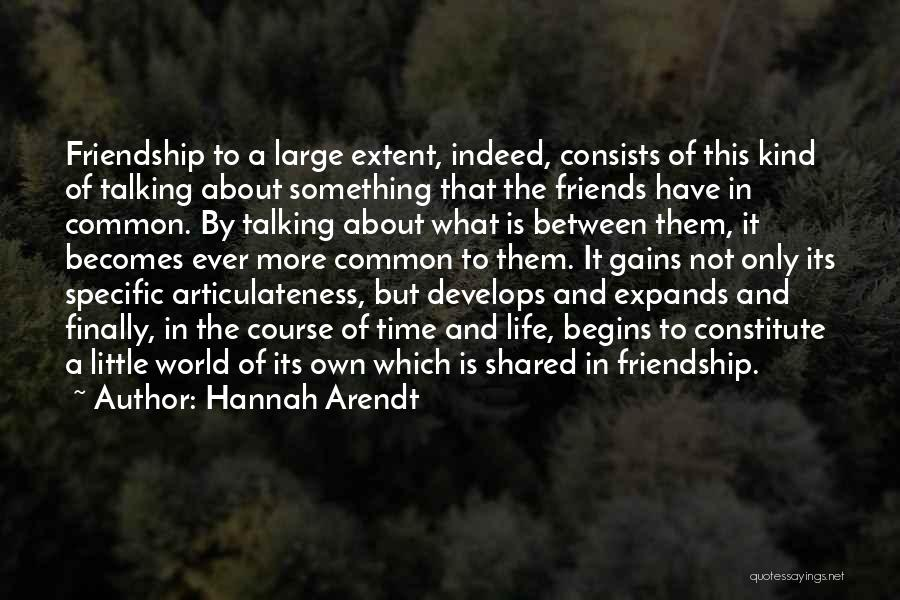 Friends Indeed Quotes By Hannah Arendt