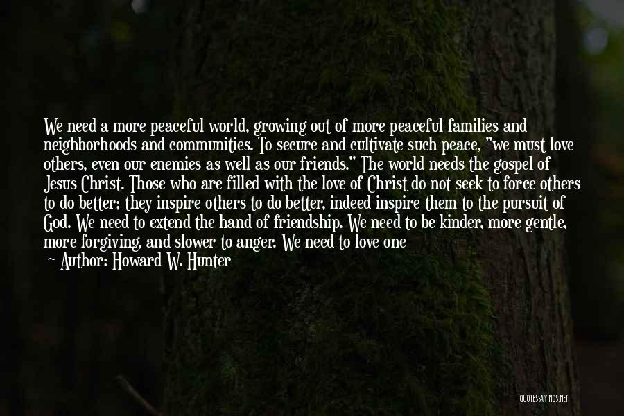 Friends Indeed Quotes By Howard W. Hunter