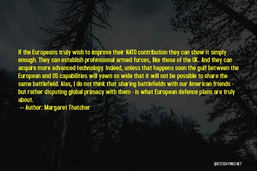 Friends Indeed Quotes By Margaret Thatcher