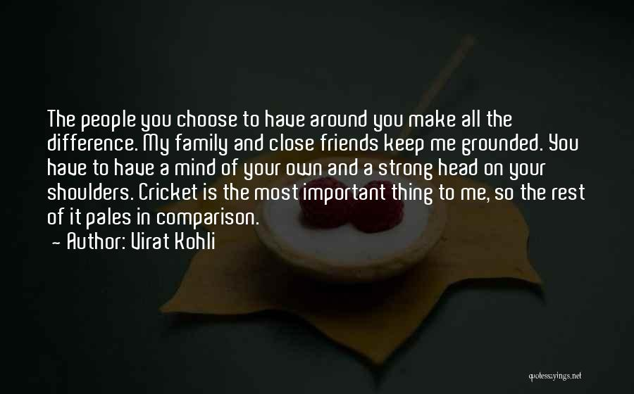 Friends Keep You Strong Quotes By Virat Kohli