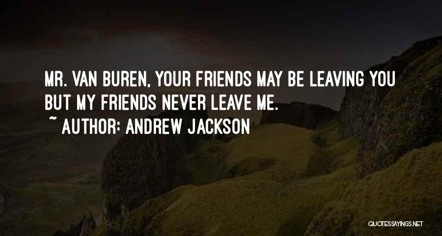 Friends Leaving U Out Quotes By Andrew Jackson