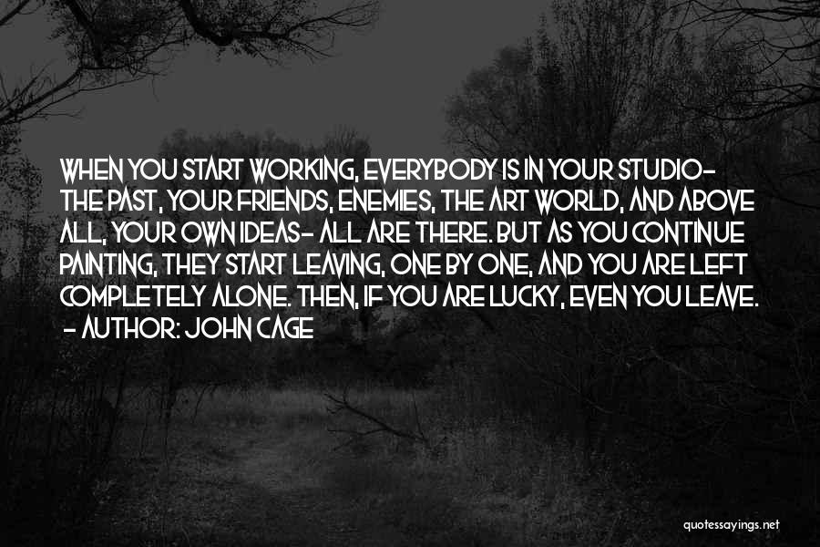 Friends Leaving U Out Quotes By John Cage