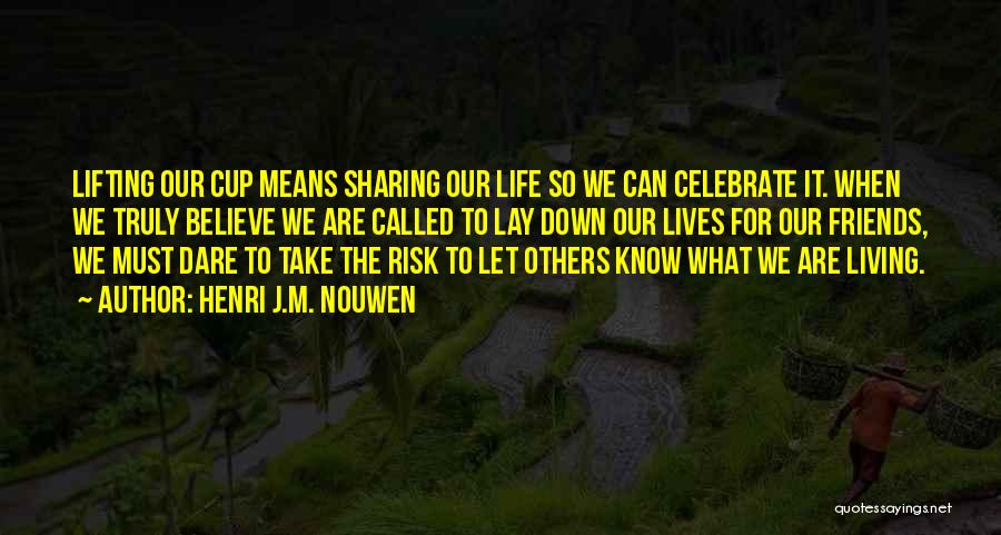 Friends Lifting You Up Quotes By Henri J.M. Nouwen