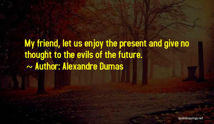 Friends Love Life Quotes By Alexandre Dumas