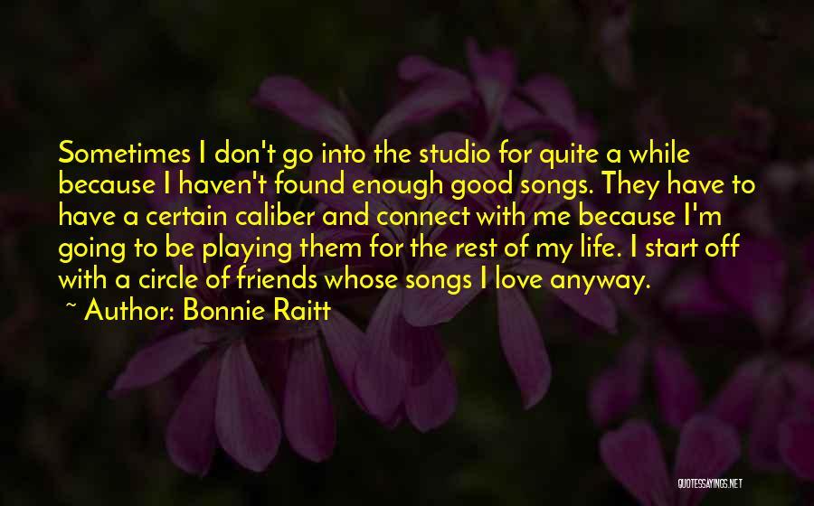 Friends Love Life Quotes By Bonnie Raitt