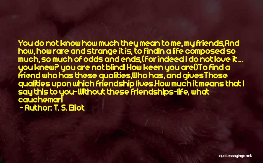Friends Love Life Quotes By T. S. Eliot