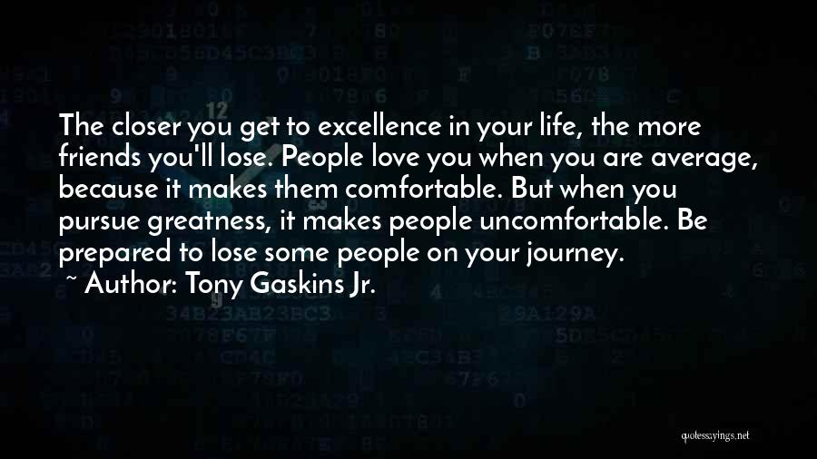 Friends Love Life Quotes By Tony Gaskins Jr.