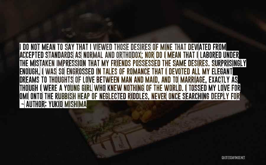 Friends Love Life Quotes By Yukio Mishima