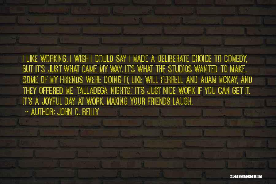 Friends Make Your Day Quotes By John C. Reilly