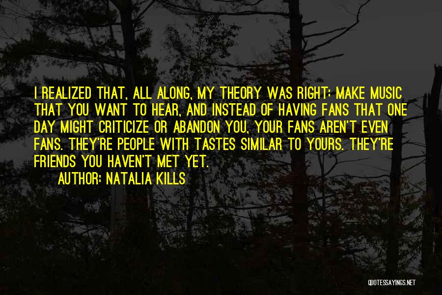 Friends Make Your Day Quotes By Natalia Kills