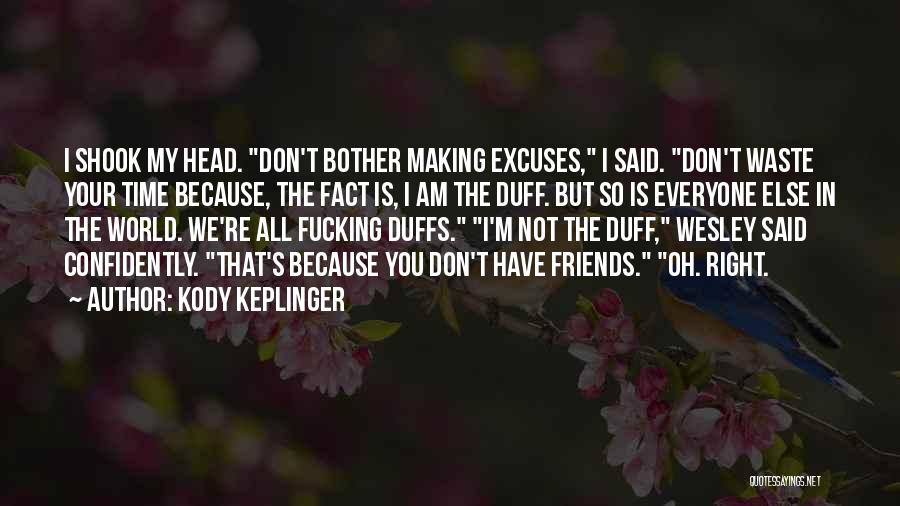 Friends Making Excuses Quotes By Kody Keplinger