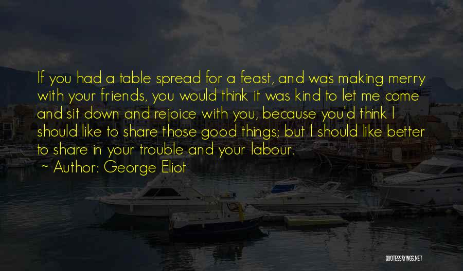 Friends Making Things Better Quotes By George Eliot
