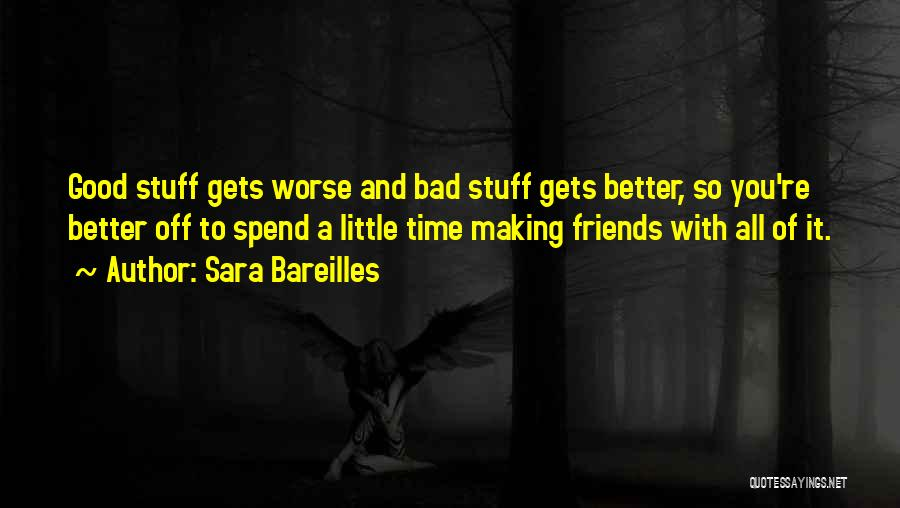 Friends Making Things Better Quotes By Sara Bareilles