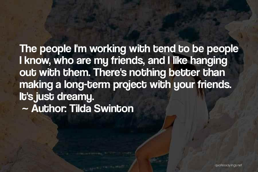 Friends Making Things Better Quotes By Tilda Swinton