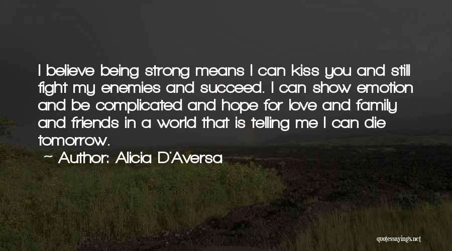 Friends Means Family Quotes By Alicia D'Aversa