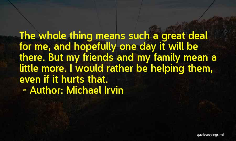 Friends Means Family Quotes By Michael Irvin
