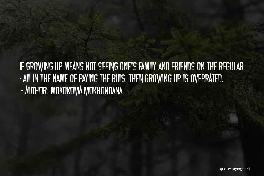 Friends Means Family Quotes By Mokokoma Mokhonoana