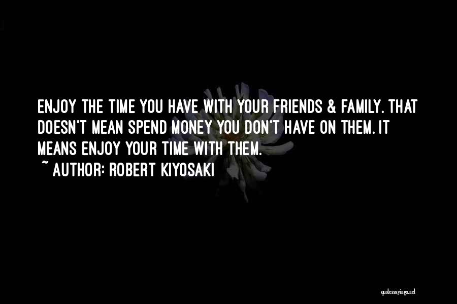 Friends Means Family Quotes By Robert Kiyosaki