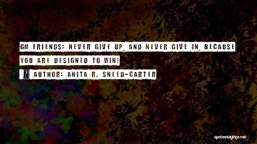 Friends Never Give Up Quotes By Anita R. Sneed-Carter