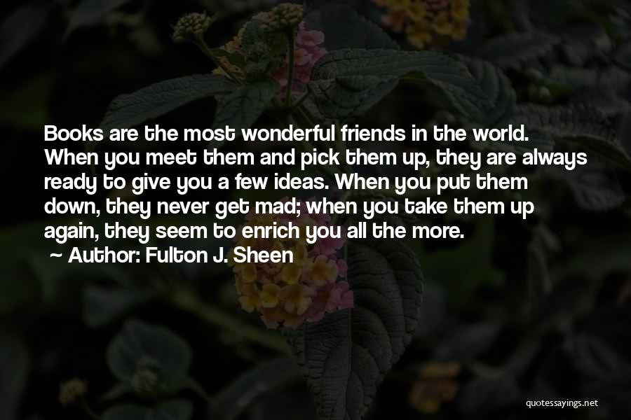 Friends Never Give Up Quotes By Fulton J. Sheen