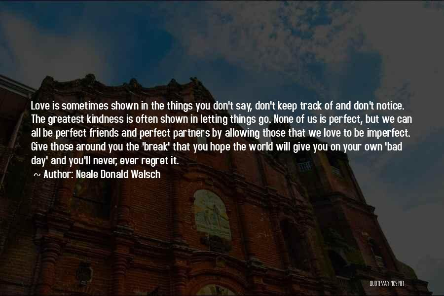 Friends Never Give Up Quotes By Neale Donald Walsch