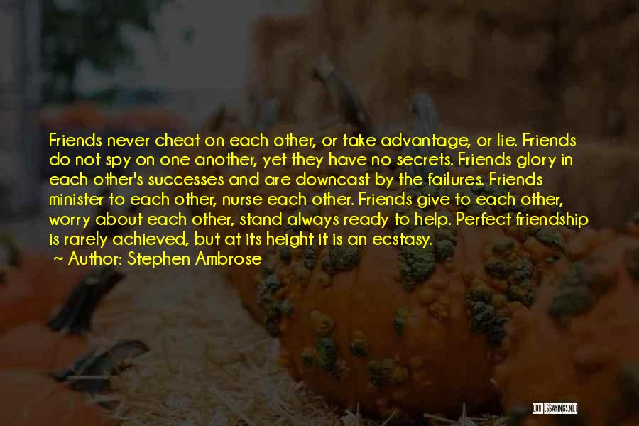 Friends Never Give Up Quotes By Stephen Ambrose