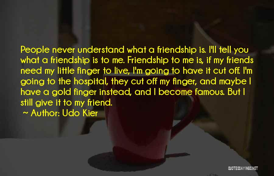 Friends Never Give Up Quotes By Udo Kier