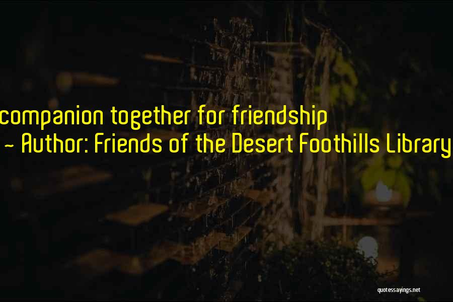 Friends Of The Desert Foothills Library Quotes 549082
