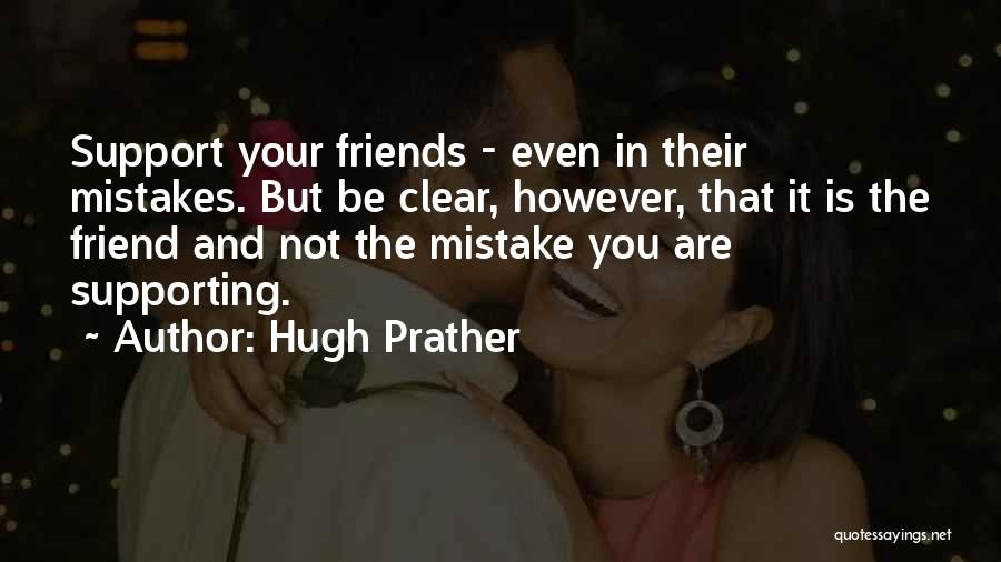 Friends Supporting Friends Quotes By Hugh Prather