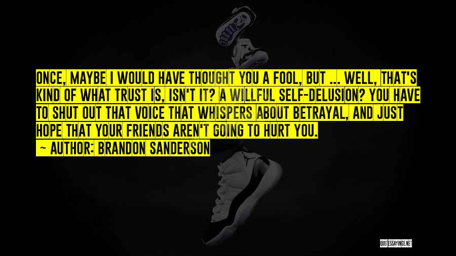 Friends That Have Hurt You Quotes By Brandon Sanderson