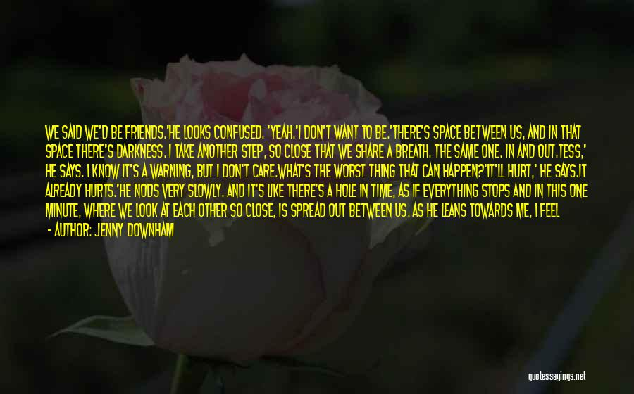 Friends That Have Hurt You Quotes By Jenny Downham