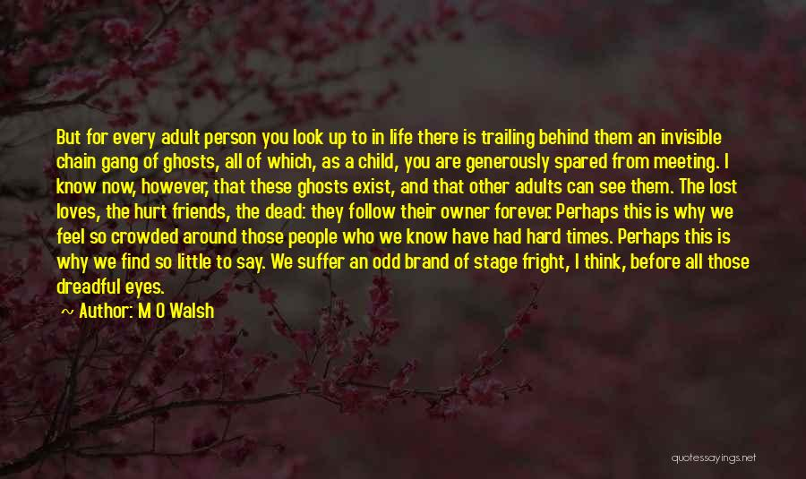 Friends That Have Hurt You Quotes By M O Walsh