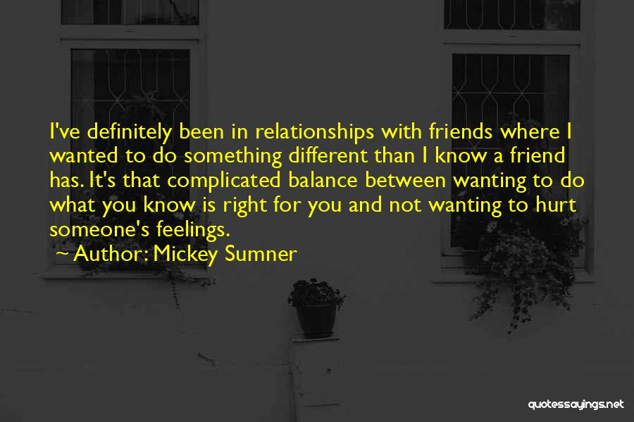 Friends That Have Hurt You Quotes By Mickey Sumner