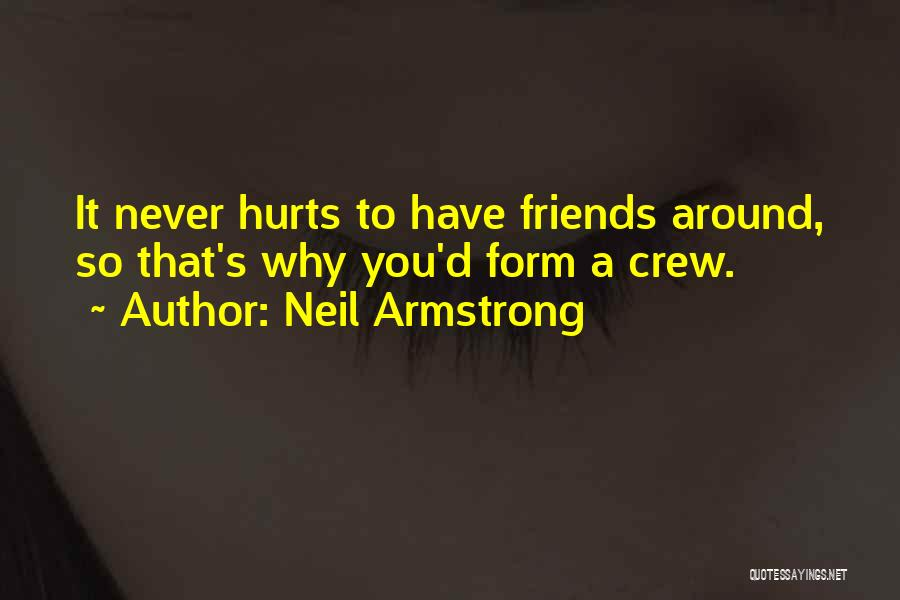 Friends That Have Hurt You Quotes By Neil Armstrong
