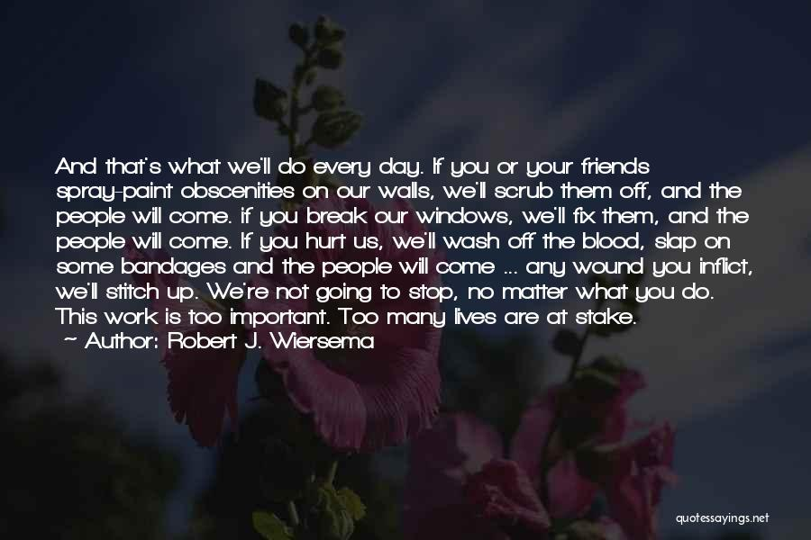 Friends That Have Hurt You Quotes By Robert J. Wiersema