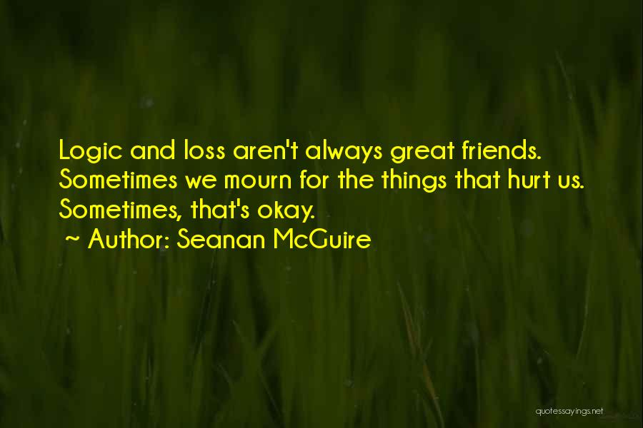 Friends That Have Hurt You Quotes By Seanan McGuire