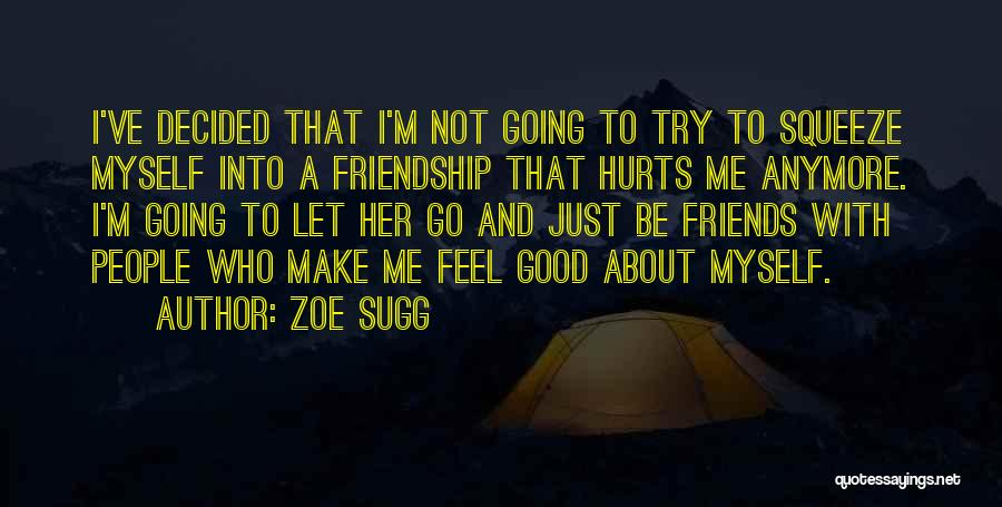 Friends That Have Hurt You Quotes By Zoe Sugg