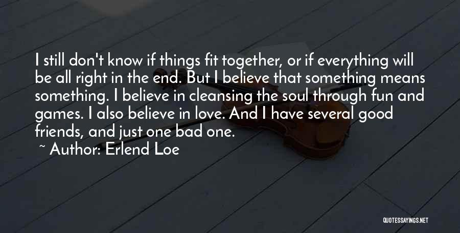 Friends Through Good And Bad Quotes By Erlend Loe