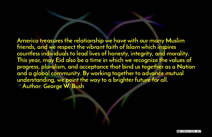 Friends Treasures Quotes By George W. Bush