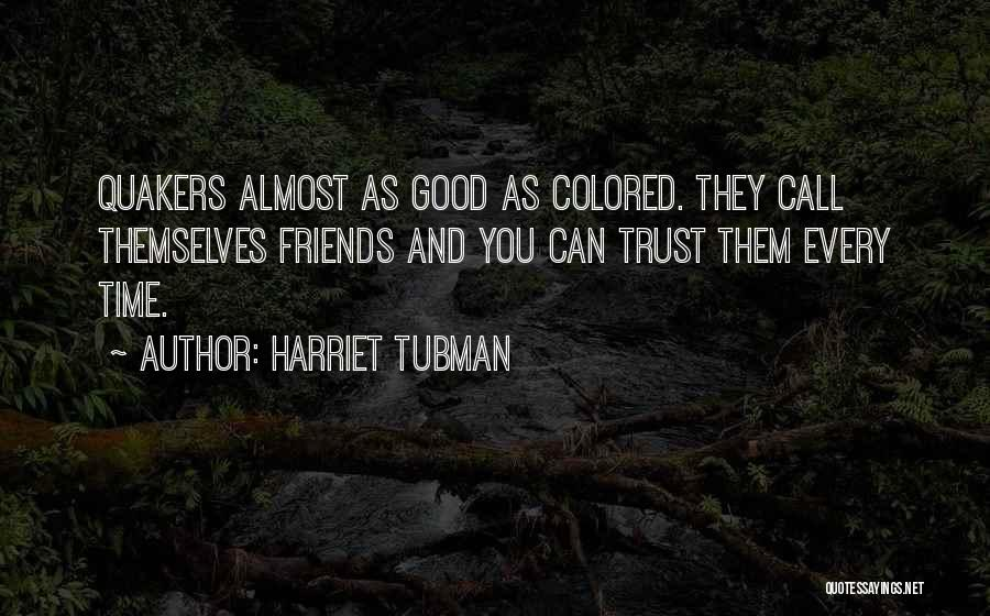 Friends U Can't Trust Quotes By Harriet Tubman