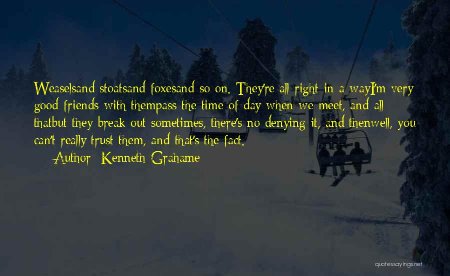 Friends U Can't Trust Quotes By Kenneth Grahame