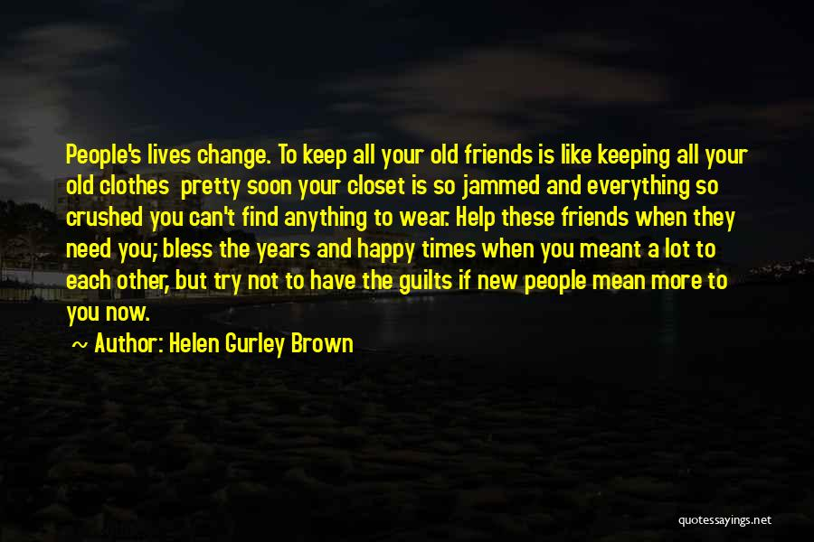 Friends Who Change Your Life Quotes By Helen Gurley Brown