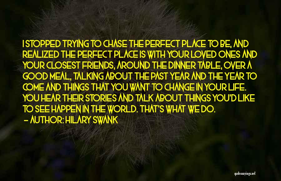 Friends Who Change Your Life Quotes By Hilary Swank