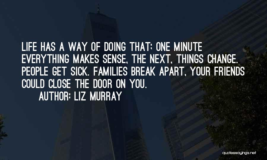 Friends Who Change Your Life Quotes By Liz Murray
