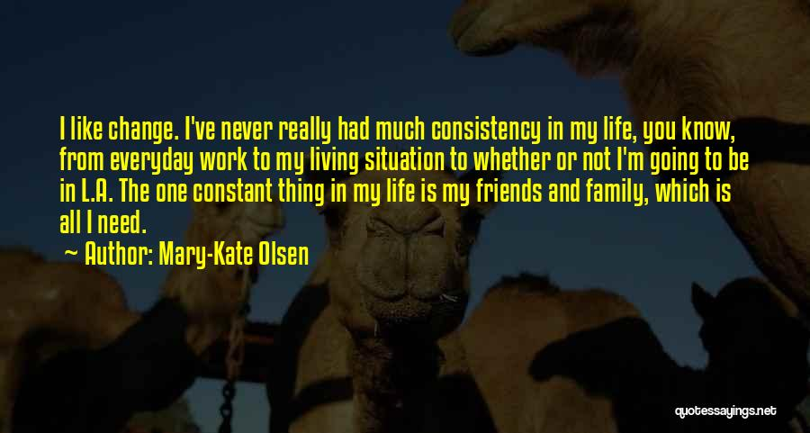 Friends Who Change Your Life Quotes By Mary-Kate Olsen