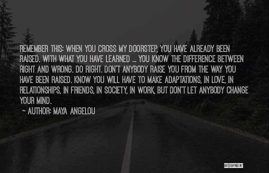 Friends Who Change Your Life Quotes By Maya Angelou