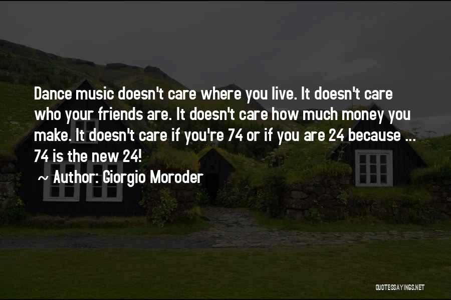 Friends Who Doesn't Care Quotes By Giorgio Moroder