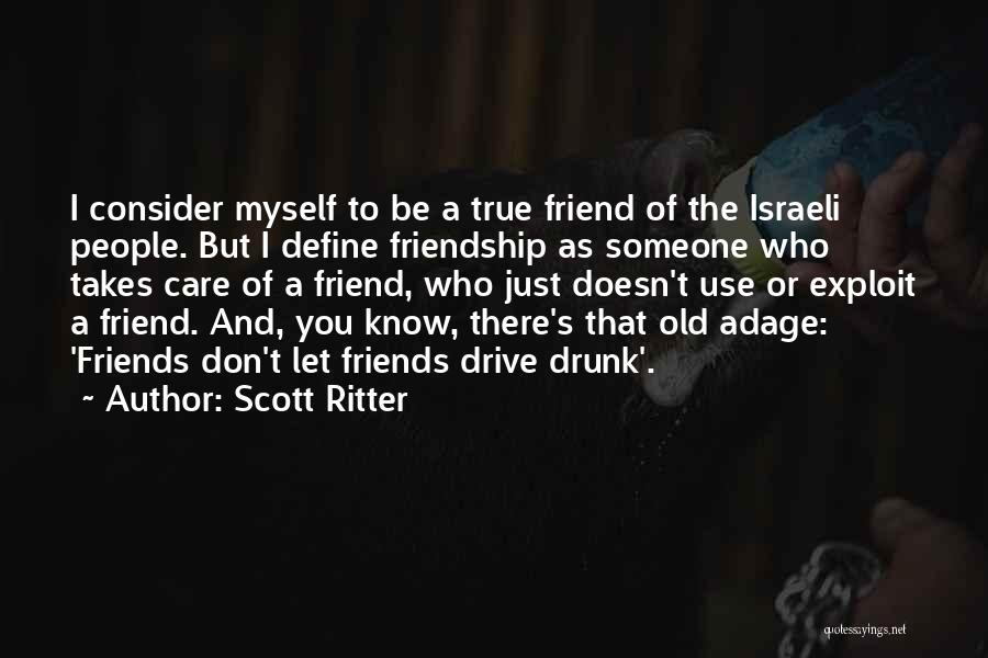 Friends Who Doesn't Care Quotes By Scott Ritter